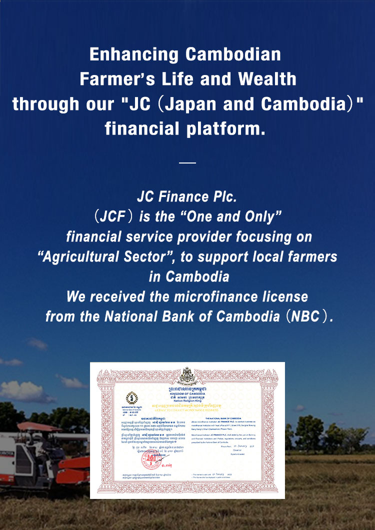 Enhancing Cambodian Farmer's Life and Wealth though our JC(Japan and Cambodia) financial platform.